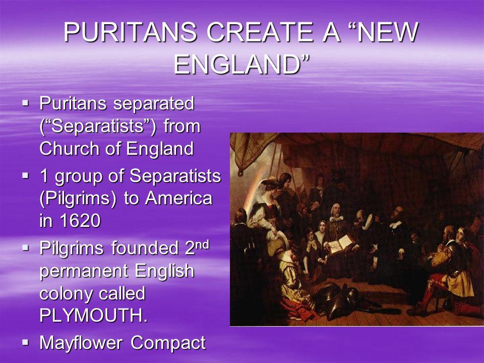 PURITANS CREATE A NEW ENGLAND Puritans separated (Separatists) from Church of England Puritans separated (Separatists) from Church of England 1 group