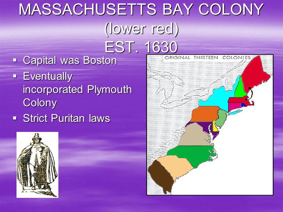 MASSACHUSETTS BAY COLONY (lower red) EST. 1630 Capital was Boston Capital was Boston Eventually incorporated Plymouth Colony Eventually incorporated P