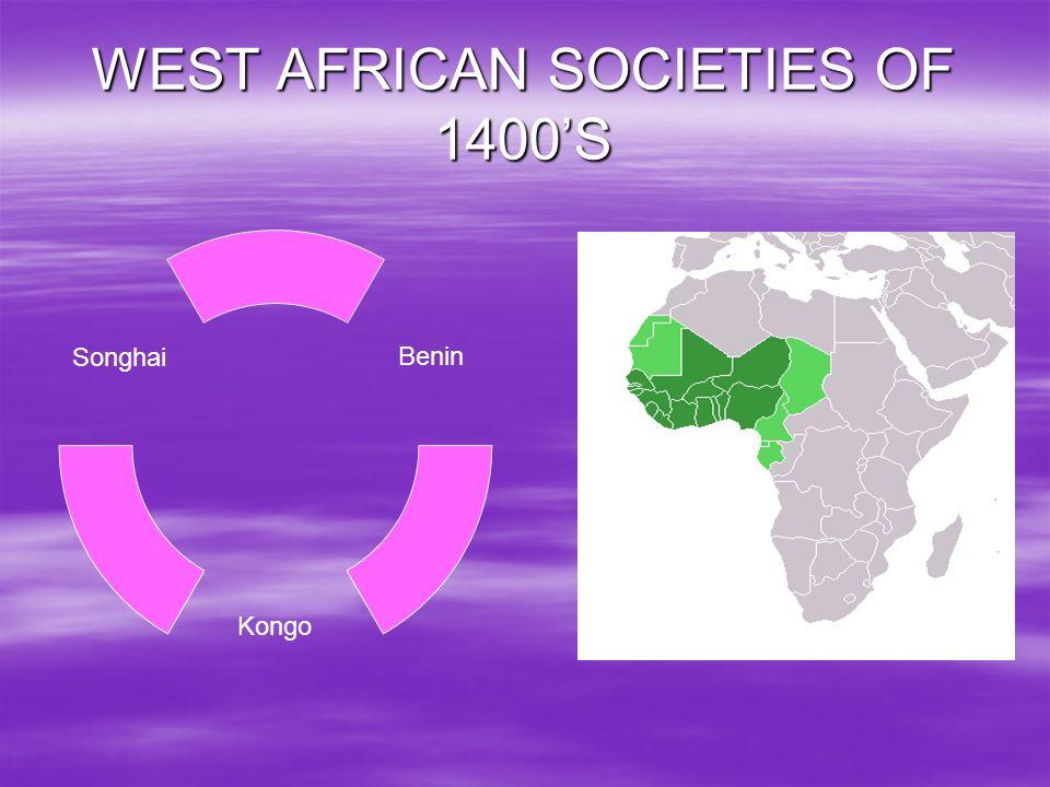 WEST AFRICAN SOCIETIES OF 1400S Benin Kongo Songhai