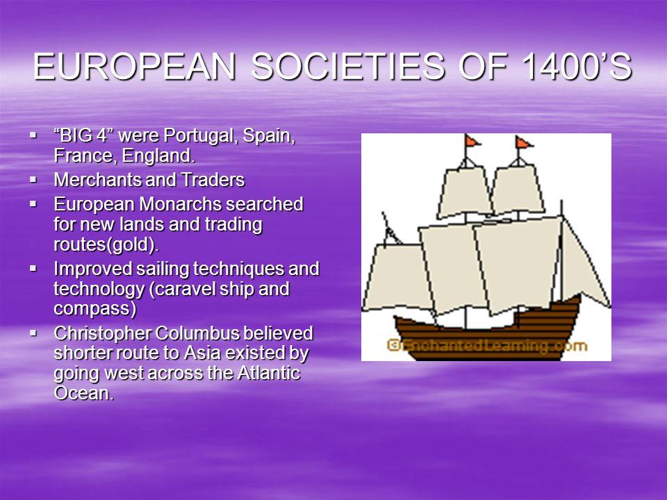 EUROPEAN SOCIETIES OF 1400S BIG 4 were Portugal, Spain, France, England. BIG 4 were Portugal, Spain, France, England. Merchants and Traders Merchants