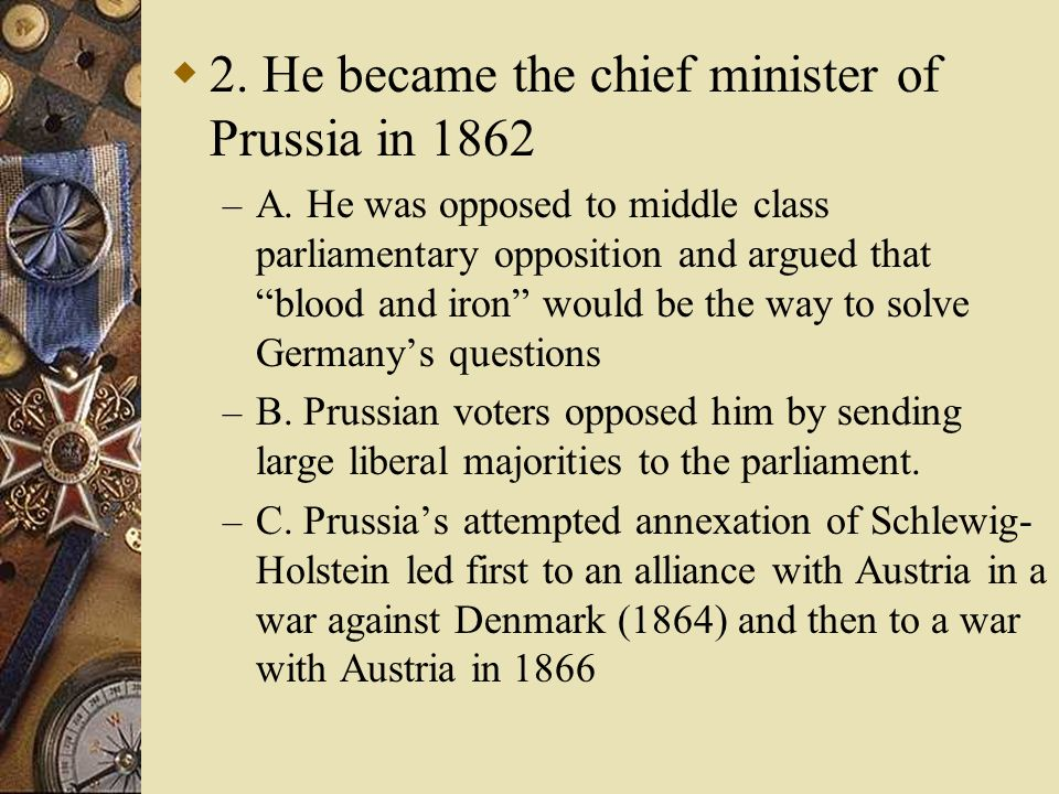 2.He became the chief minister of Prussia in 1862 – A.