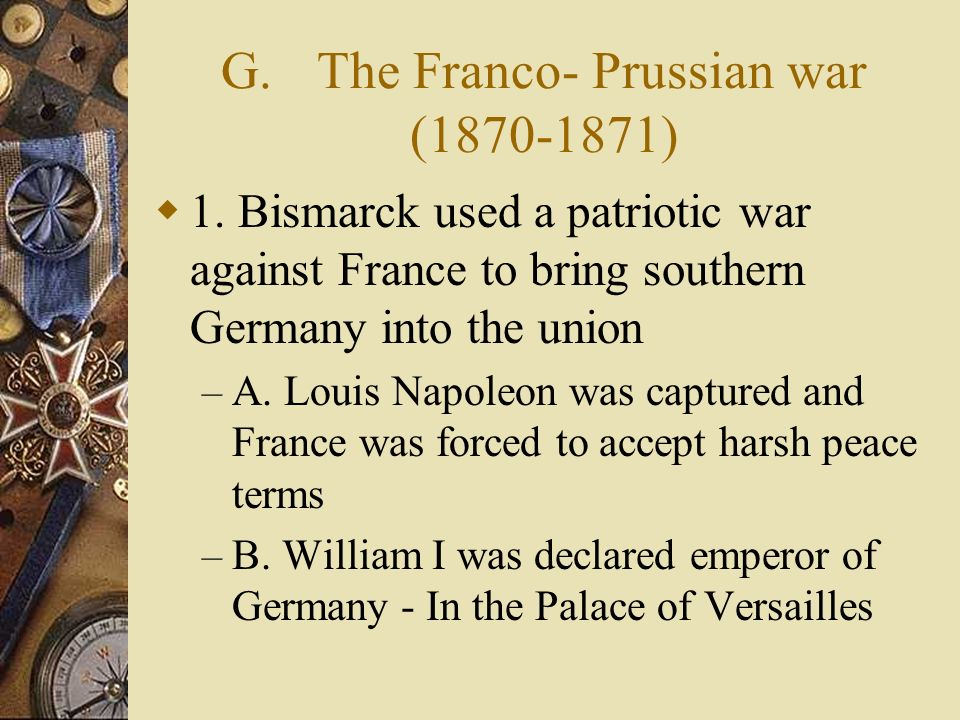 G.The Franco- Prussian war (1870-1871) 1.