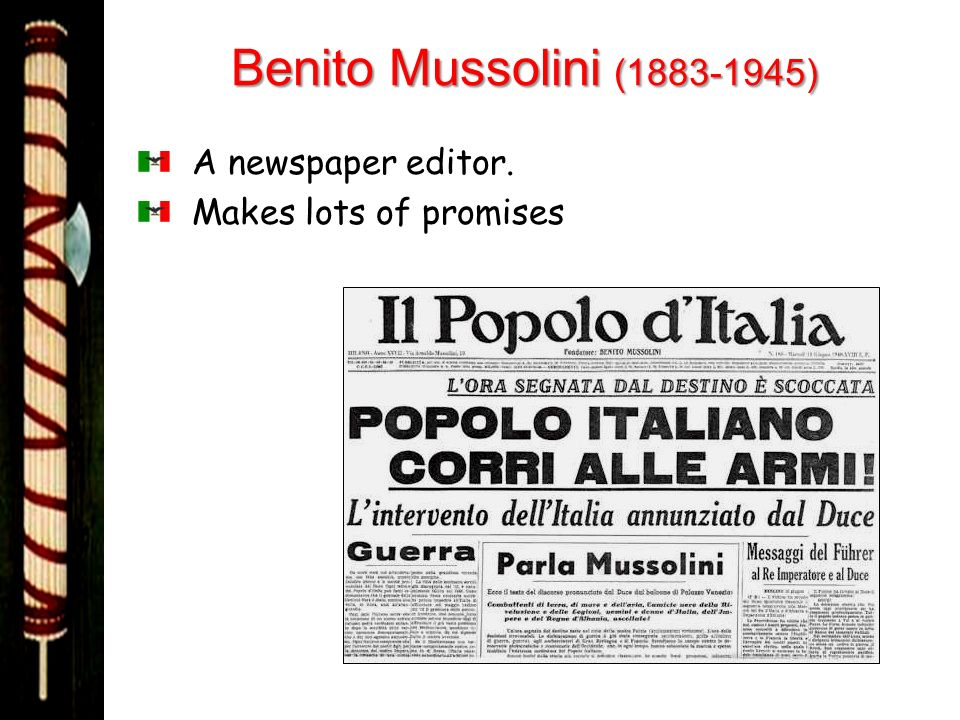 Benito Mussolini (1883-1945) A newspaper editor. Makes lots of promises