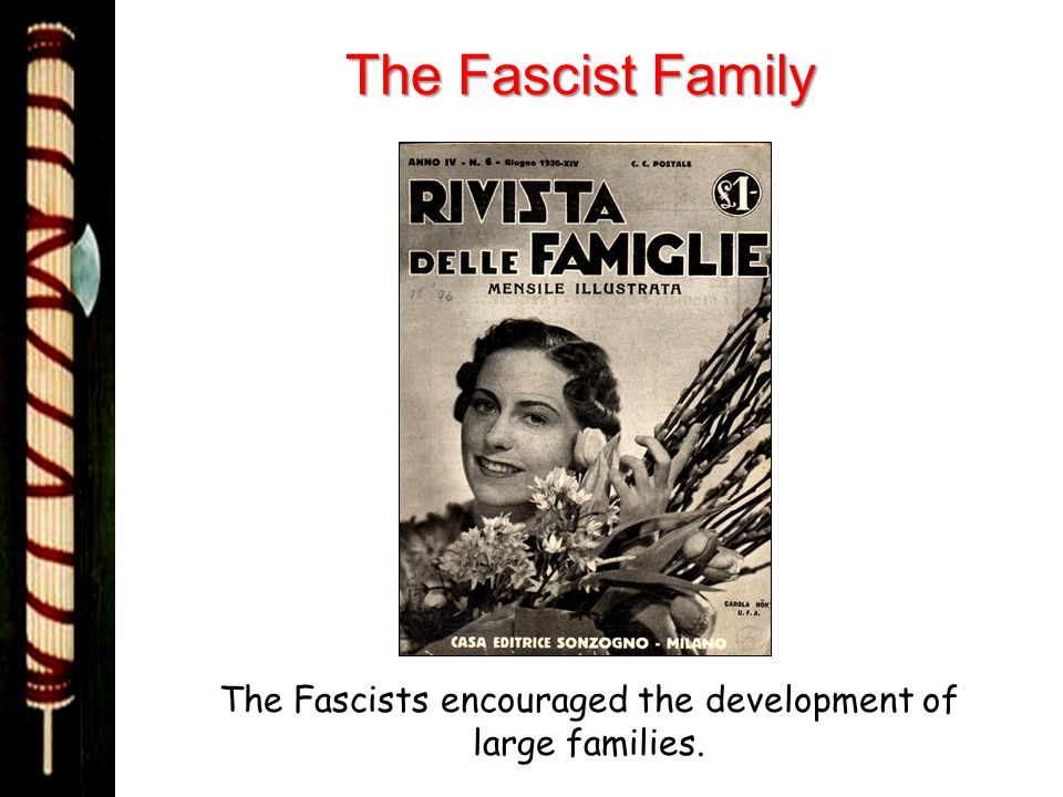 The Fascist Family The Fascists encouraged the development of large families.