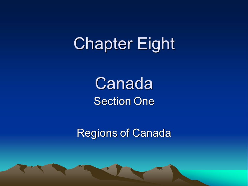 Chapter Eight Canada Section One Regions of Canada