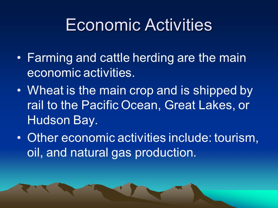 Economic Activities Farming and cattle herding are the main economic activities. Wheat is the main crop and is shipped by rail to the Pacific Ocean, G
