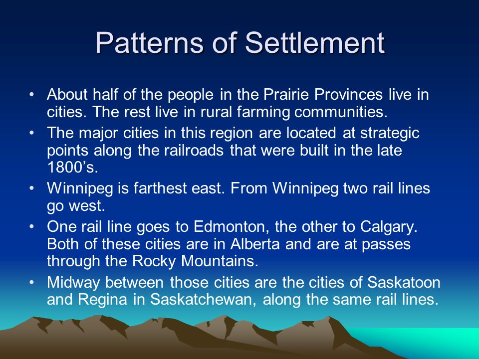 Patterns of Settlement About half of the people in the Prairie Provinces live in cities. The rest live in rural farming communities. The major cities