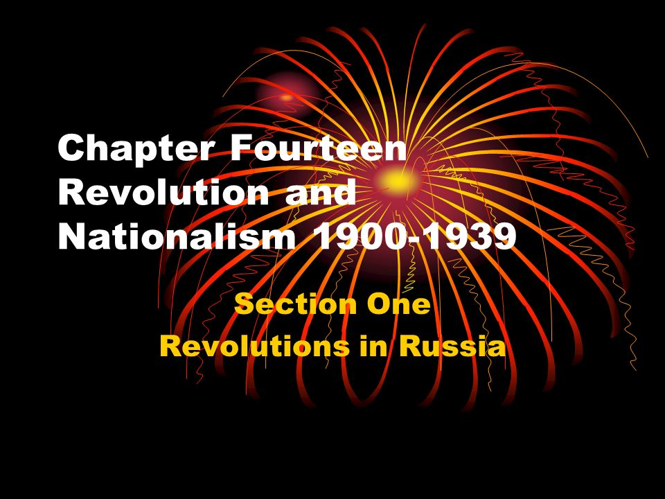 Chapter Fourteen Revolution and Nationalism 1900-1939 Section One Revolutions in Russia