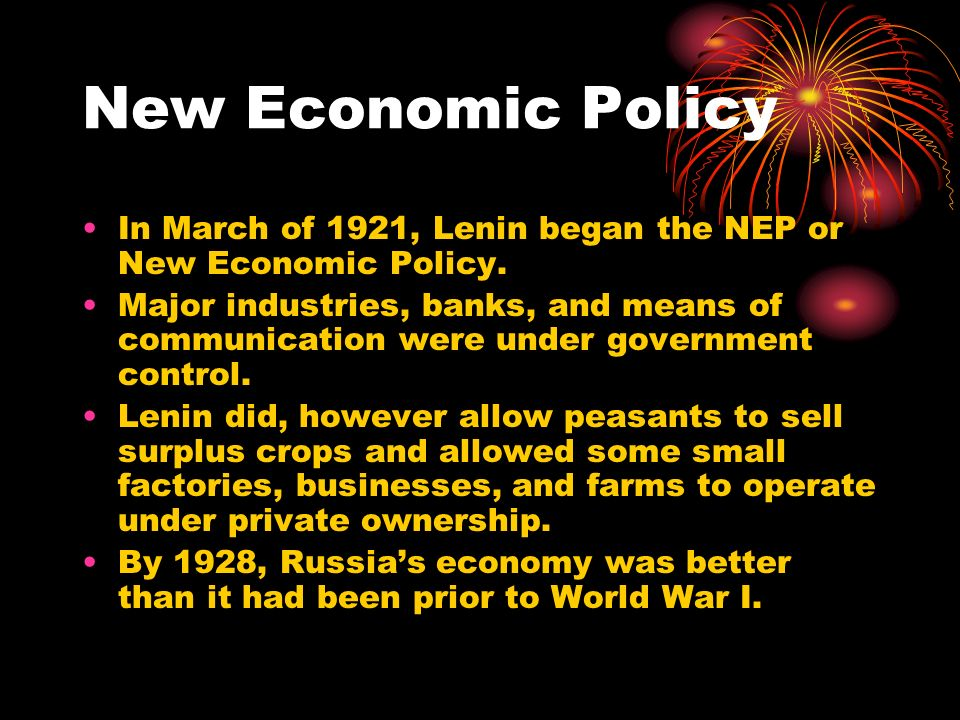 New Economic Policy In March of 1921, Lenin began the NEP or New Economic Policy. Major industries, banks, and means of communication were under gover