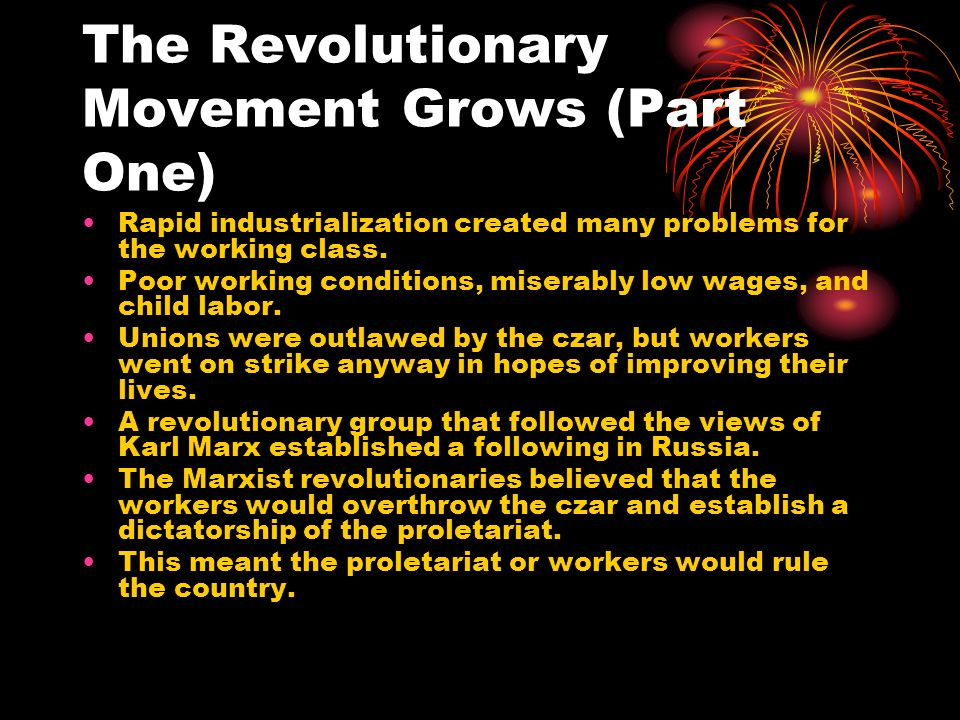 The Revolutionary Movement Grows (Part One) Rapid industrialization created many problems for the working class. Poor working conditions, miserably lo