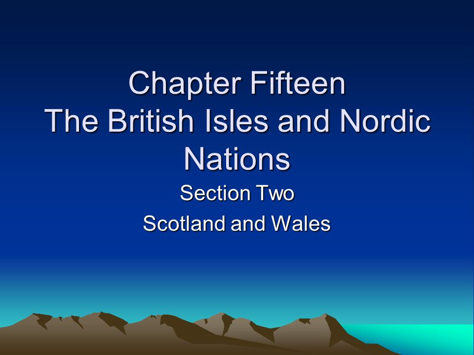 Chapter Fifteen The British Isles and Nordic Nations Section Two Scotland and Wales