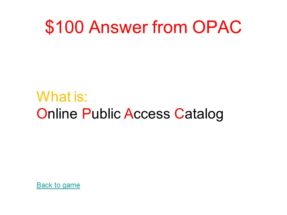 $100 Question from OPAC What does OPAC stand for Click Picture to go to Answer