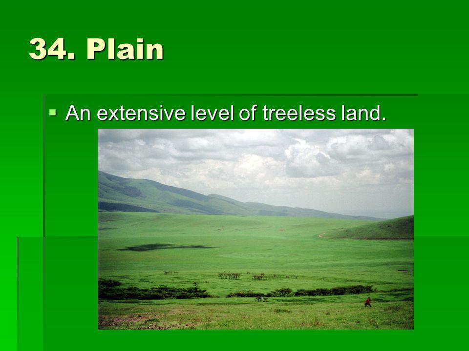 34. Plain An extensive level of treeless land. An extensive level of treeless land.