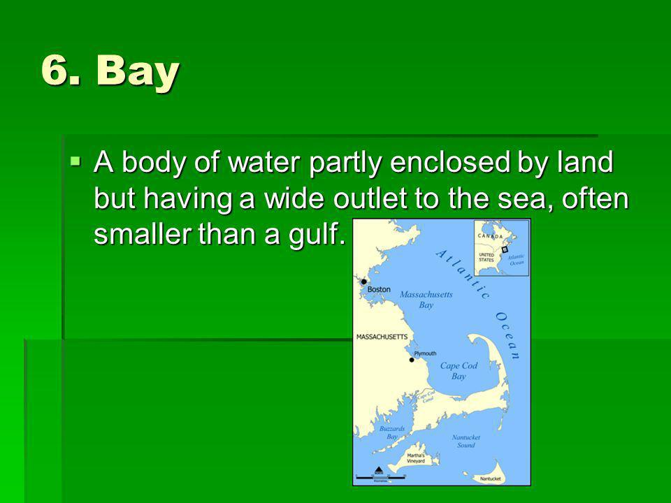 6. Bay A body of water partly enclosed by land but having a wide outlet to the sea, often smaller than a gulf. A body of water partly enclosed by land
