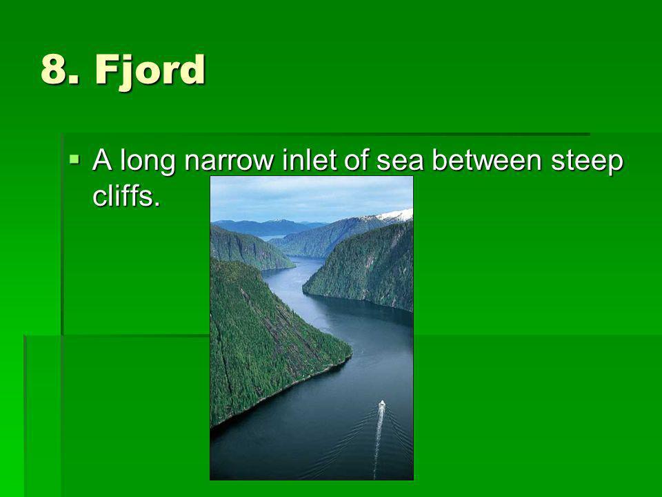 8. Fjord A long narrow inlet of sea between steep cliffs. A long narrow inlet of sea between steep cliffs.