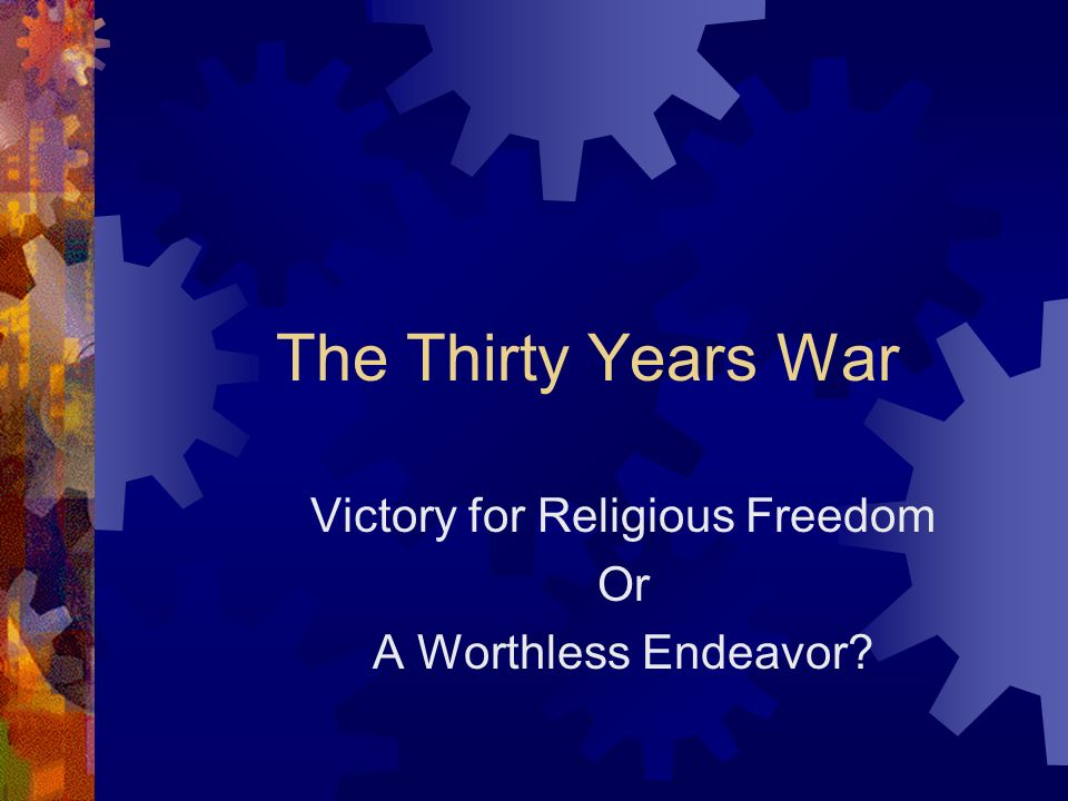 The Thirty Years War Victory for Religious Freedom Or A Worthless Endeavor