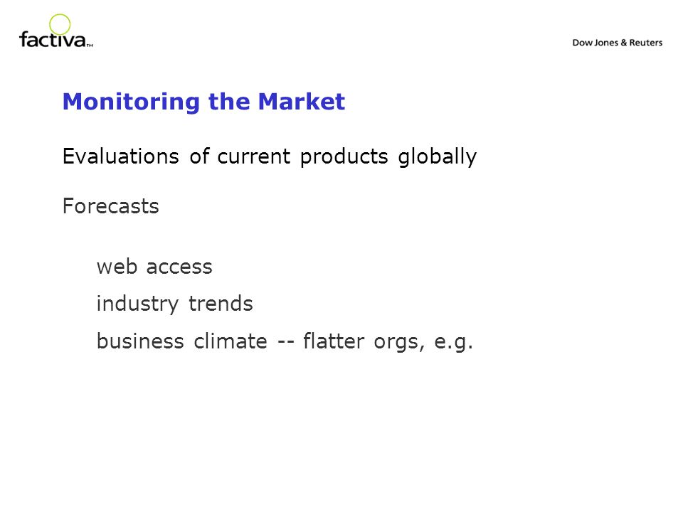 Monitoring the Market Evaluations of current products globally Forecasts web access industry trends business climate -- flatter orgs, e.g.