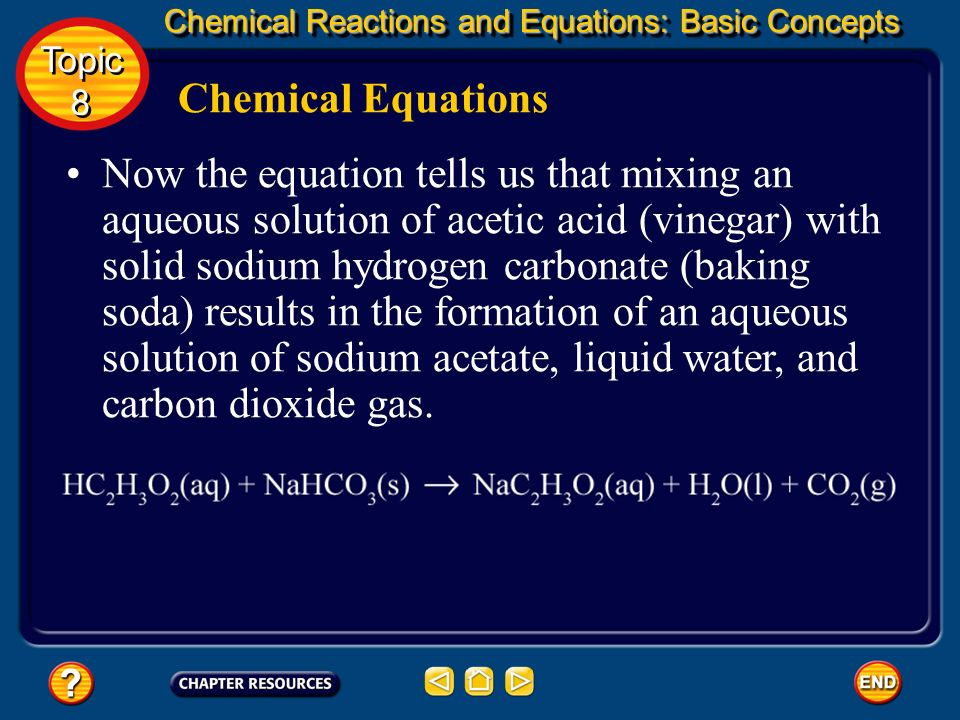 Chemical Equations The following equation shows these symbols added to the equation for the reaction of vinegar and baking soda. Chemical Reactions an