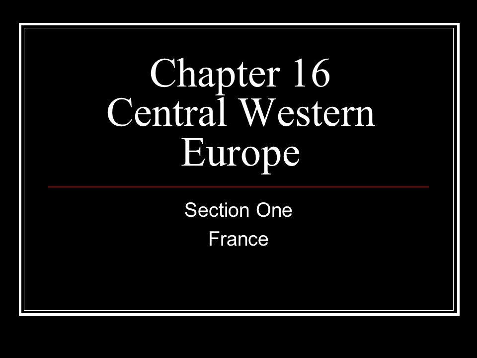 Chapter 16 Central Western Europe Section One France
