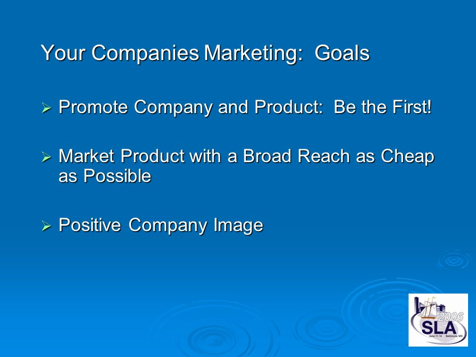 Your Companies Marketing: Goals Promote Company and Product: Be the First.