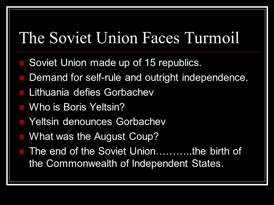 The Soviet Union Faces Turmoil Soviet Union made up of 15 republics.