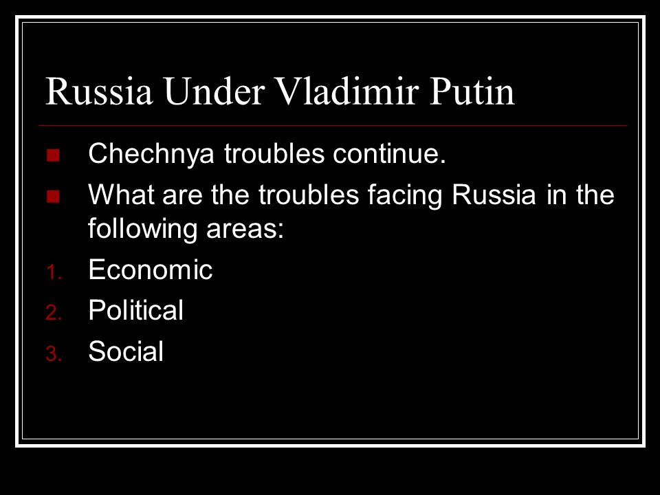 Russia Under Vladimir Putin Chechnya troubles continue.