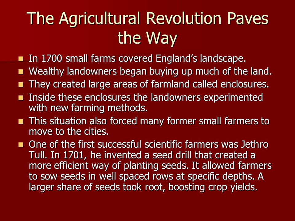 The Agricultural Revolution Paves the Way In 1700 small farms covered Englands landscape. In 1700 small farms covered Englands landscape. Wealthy land