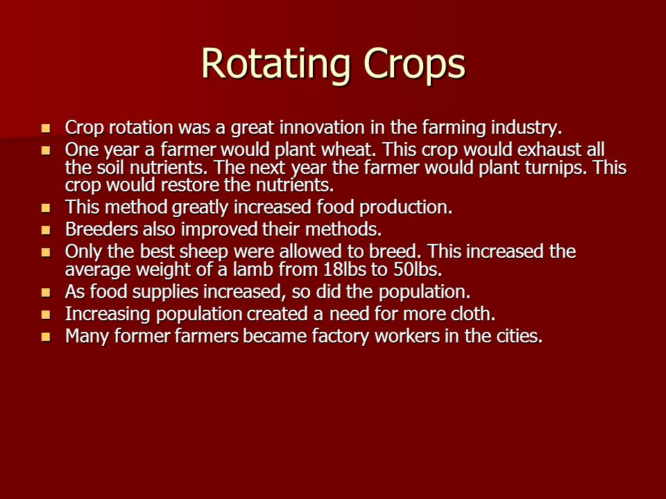 Rotating Crops Crop rotation was a great innovation in the farming industry. Crop rotation was a great innovation in the farming industry. One year a
