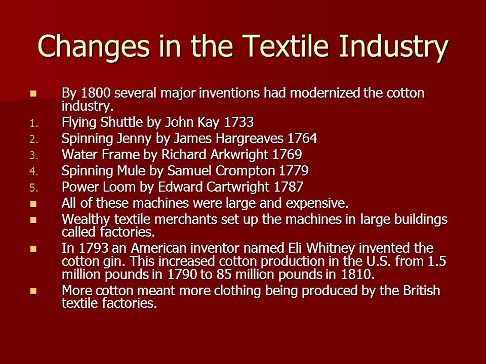 Changes in the Textile Industry By 1800 several major inventions had modernized the cotton industry. By 1800 several major inventions had modernized t
