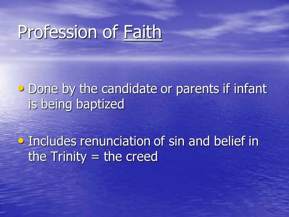 Profession of Faith Done by the candidate or parents if infant is being baptized Done by the candidate or parents if infant is being baptized Includes