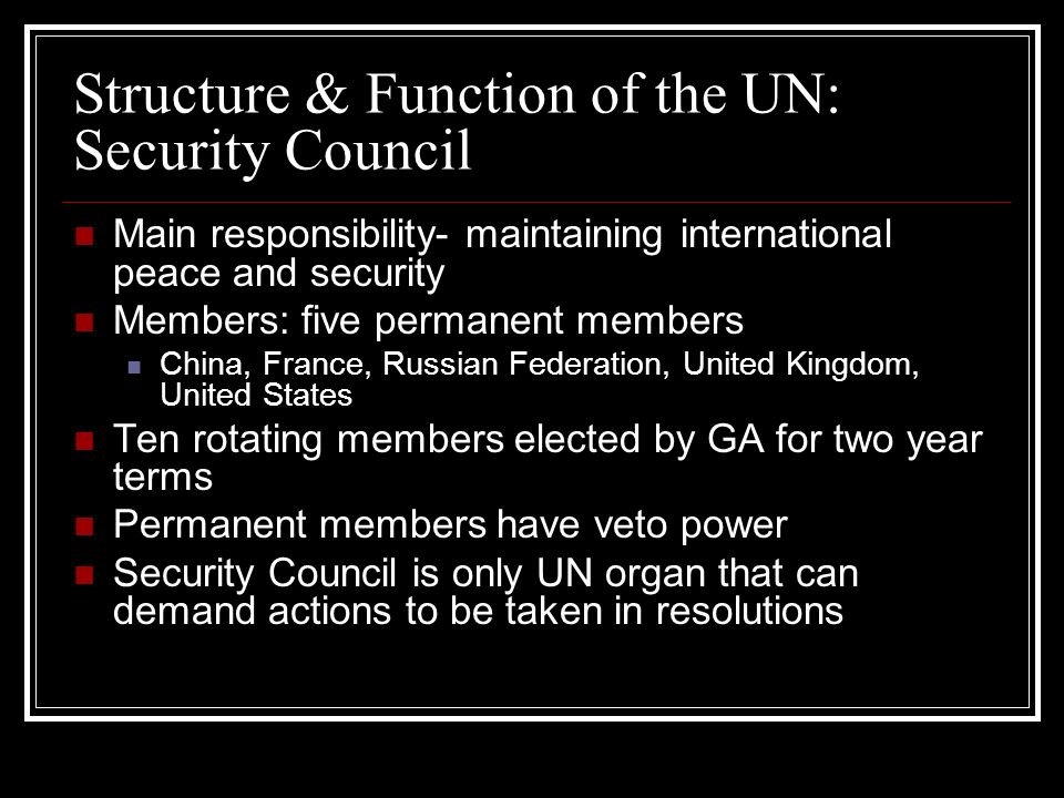 Structure & Function of the UN: Security Council Main responsibility- maintaining international peace and security Members: five permanent members Chi