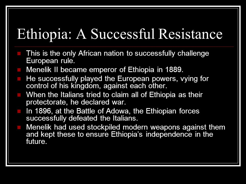 Ethiopia: A Successful Resistance This is the only African nation to successfully challenge European rule. Menelik II became emperor of Ethiopia in 18