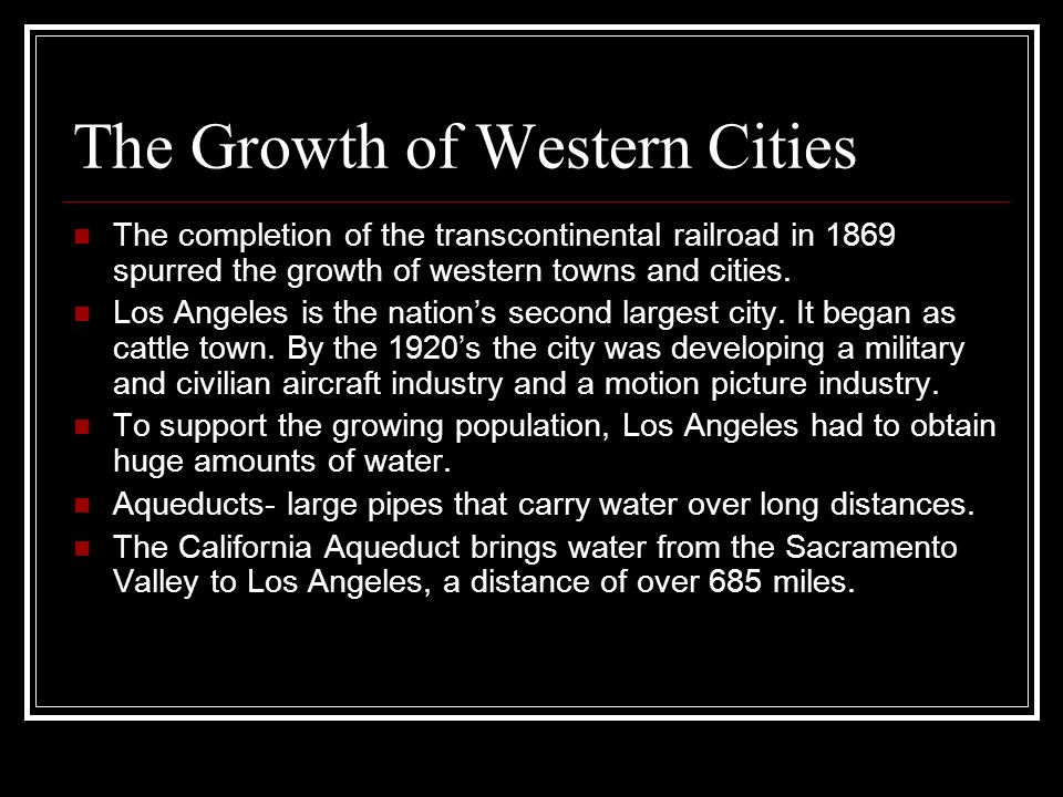 The Growth of Western Cities The completion of the transcontinental railroad in 1869 spurred the growth of western towns and cities. Los Angeles is th