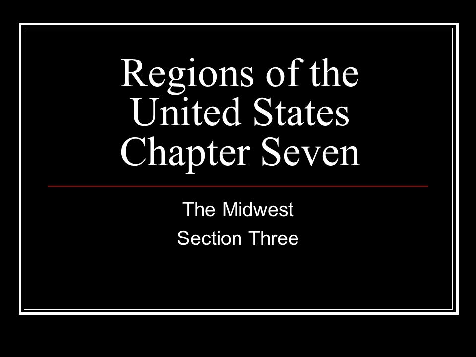 Regions of the United States Chapter Seven The Midwest Section Three