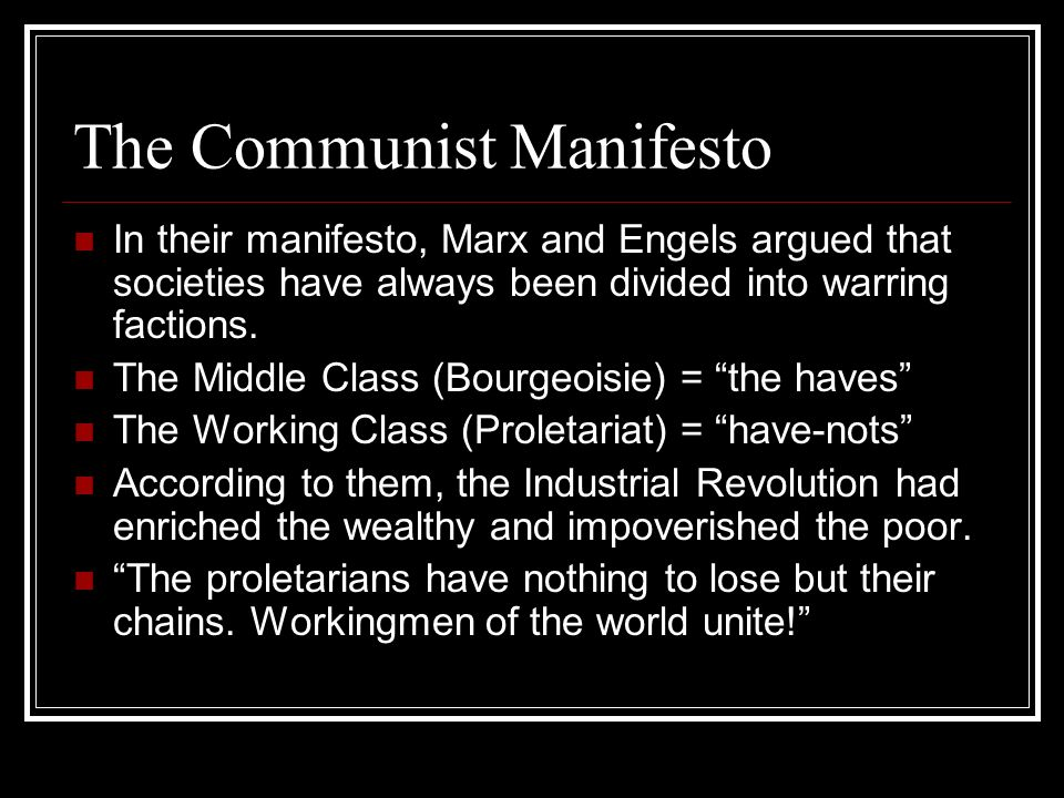 The Communist Manifesto In their manifesto, Marx and Engels argued that societies have always been divided into warring factions. The Middle Class (Bo