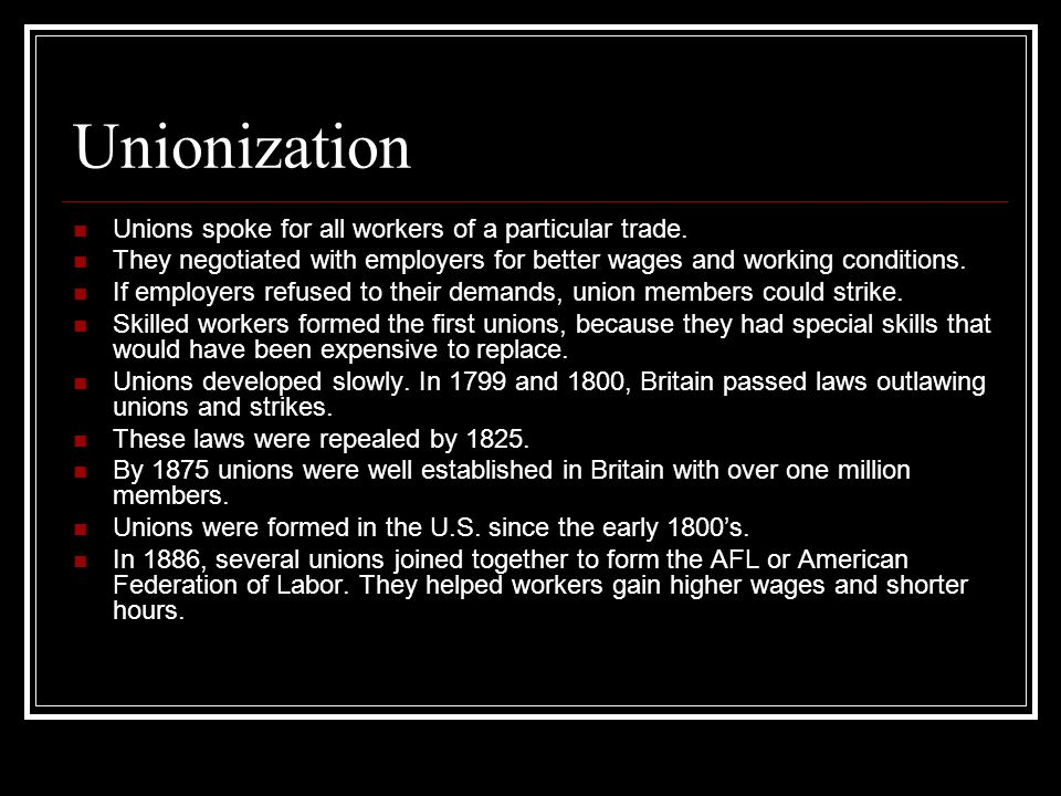 Unionization Unions spoke for all workers of a particular trade. They negotiated with employers for better wages and working conditions. If employers