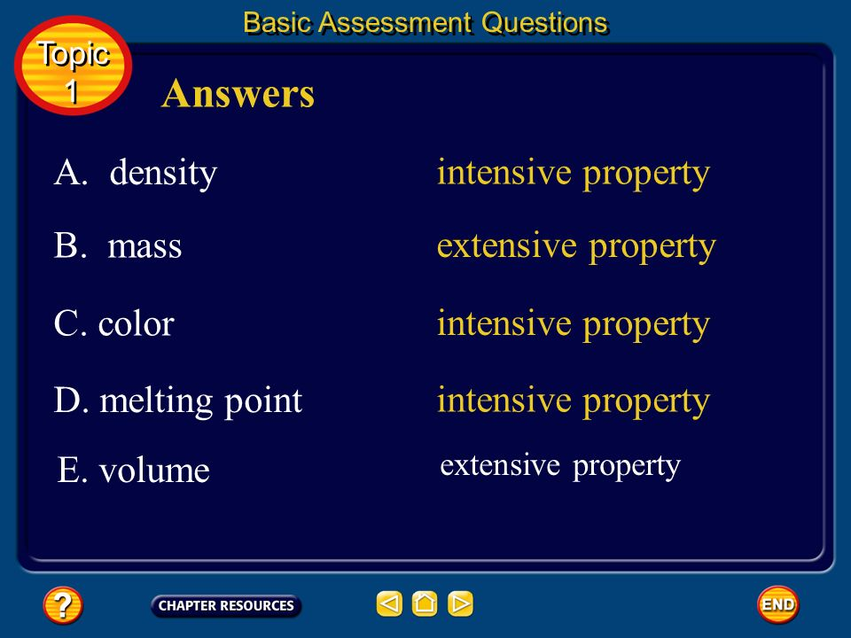 Basic Assessment Questions Classify each of the following as an intensive or extensive physical property. Question 2 A. density B. mass C. color D. me