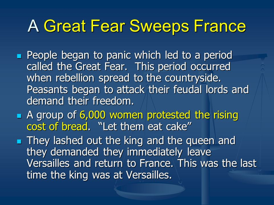 A Great Fear Sweeps France People began to panic which led to a period called the Great Fear. This period occurred when rebellion spread to the countr