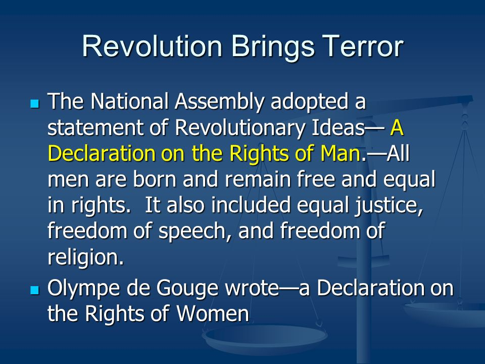 Revolution Brings Terror The National Assembly adopted a statement of Revolutionary Ideas A Declaration on the Rights of Man.All men are born and rema