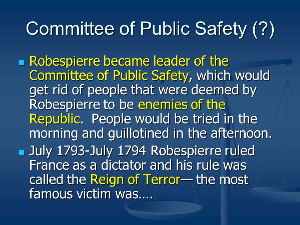 Committee of Public Safety (?) Robespierre became leader of the Committee of Public Safety, which would get rid of people that were deemed by Robespie