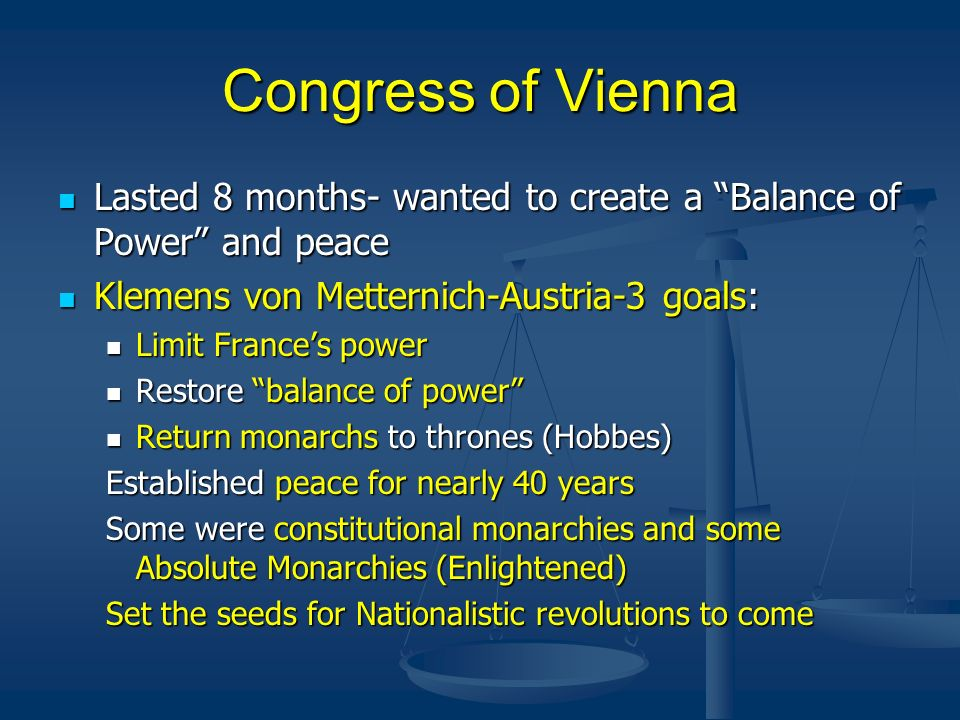 Congress of Vienna Lasted 8 months- wanted to create a Balance of Power and peace Lasted 8 months- wanted to create a Balance of Power and peace Kleme