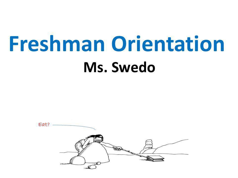 Freshman Orientation Ms. Swedo Eat?