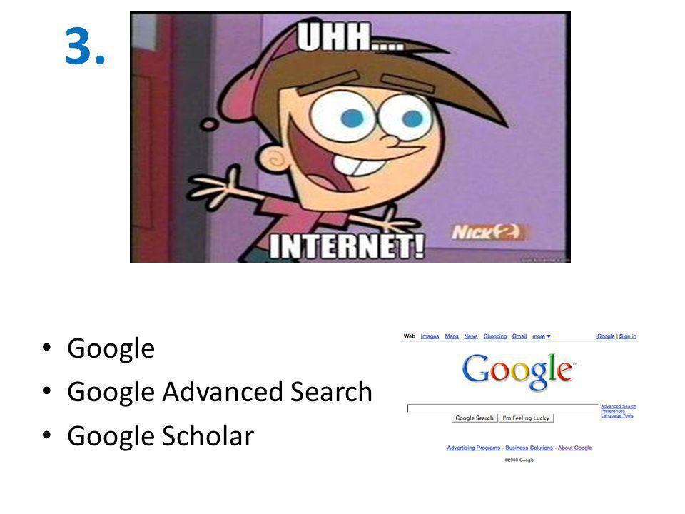 3. Google Google Advanced Search Google Scholar