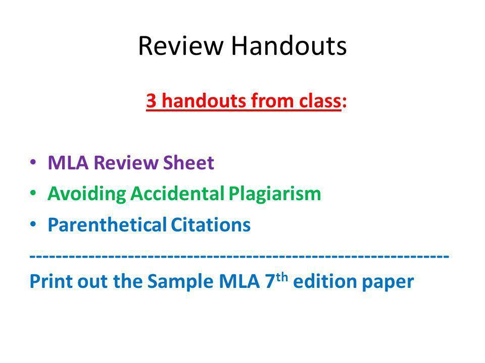 Review Handouts 3 handouts from class: MLA Review Sheet Avoiding Accidental Plagiarism Parenthetical Citations ---------------------------------------