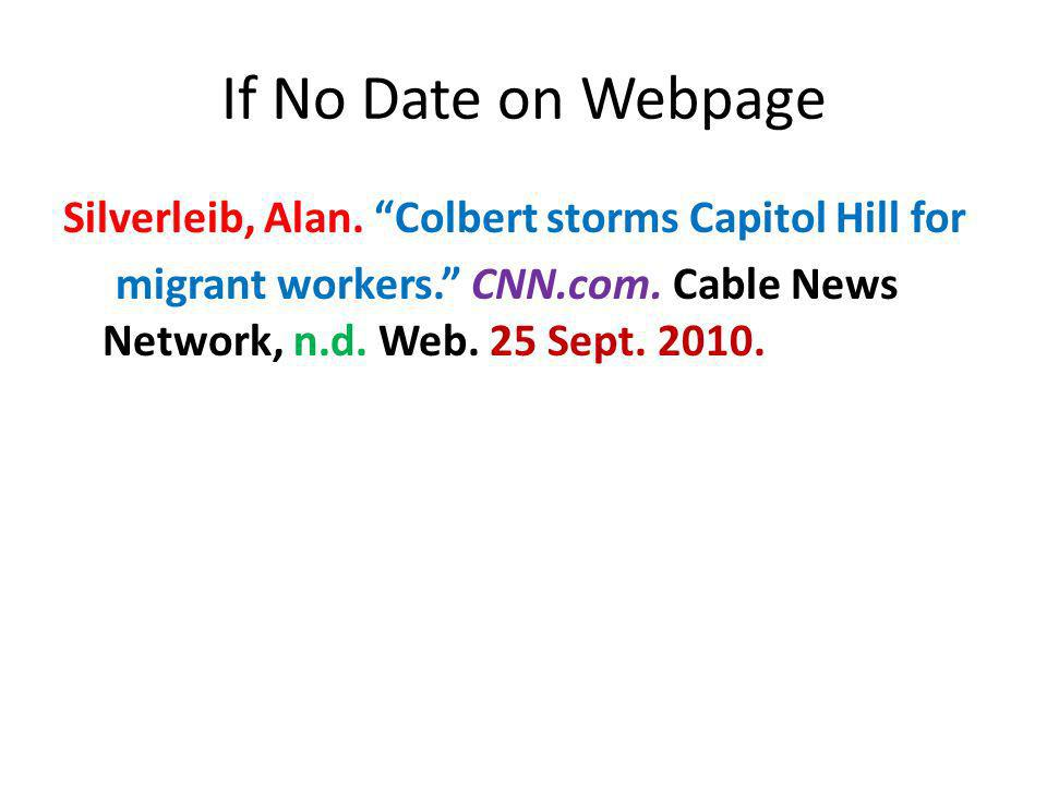 If No Date on Webpage Silverleib, Alan. Colbert storms Capitol Hill for migrant workers. CNN.com. Cable News Network, n.d. Web. 25 Sept. 2010.
