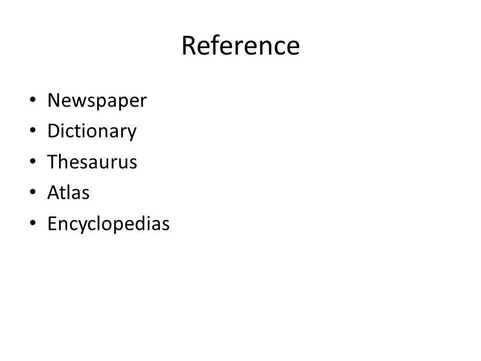 Reference Newspaper Dictionary Thesaurus Atlas Encyclopedias