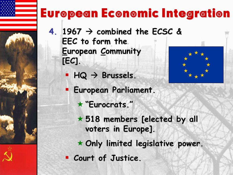 European Economic Integration 3.1957 European Economic Community [EEC] France, W. Germany, Italy, Benelux. France, W. Germany, Italy, Benelux. Created