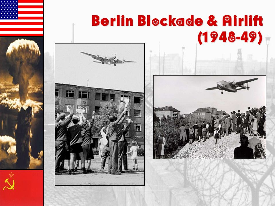 Berlin Blockade & Airlift (1948-49) Germany & Berlin divided at Potsdam into four zones 1948: Three zones united into West Germany Stalin blockaded We