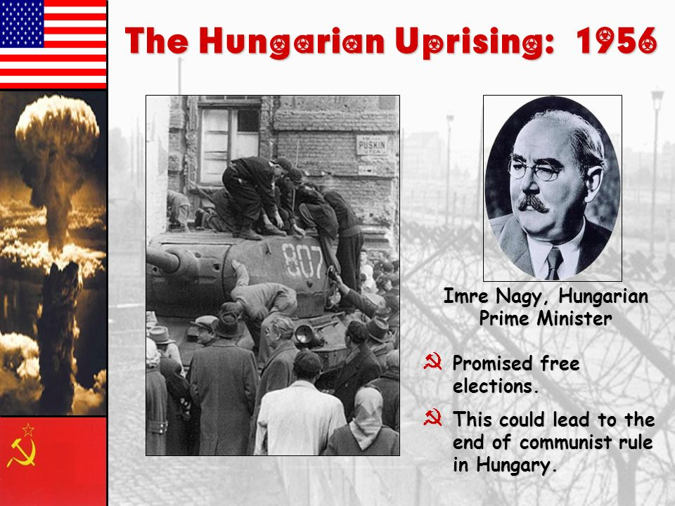 E. European Revolts, 1950s 1956: Poland strikers had a limited success 1956: more ambitious Hungarian revolt under Imre Nagy crushed by Soviet troops