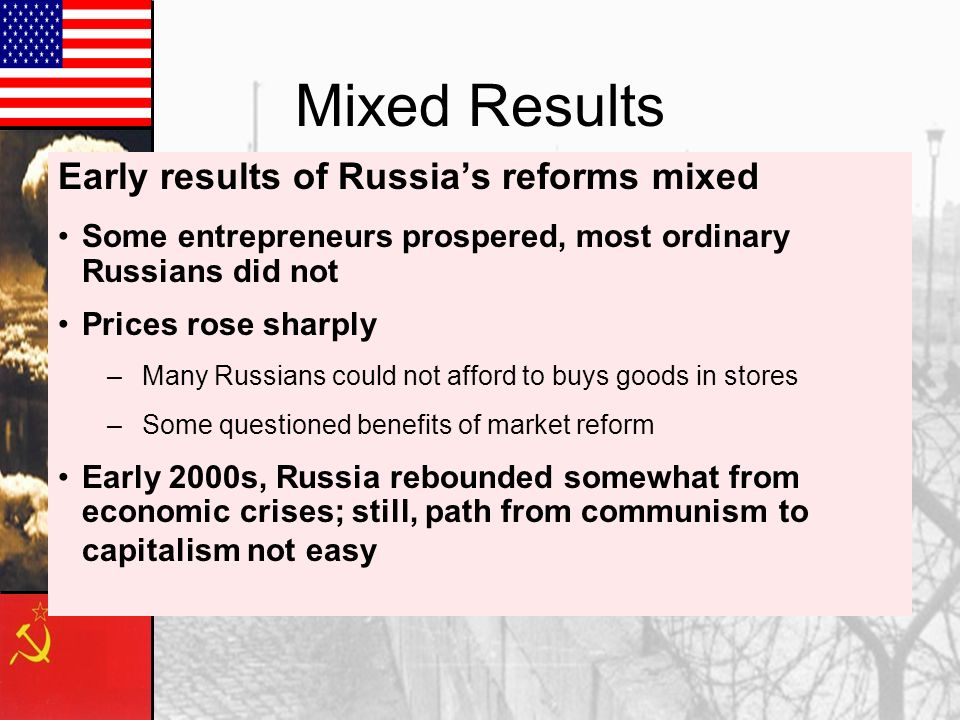 More Freedom Yeltsin began to allow private ownership of businesses, land Business owners, workers able to take advantage of economic opportunities Ho